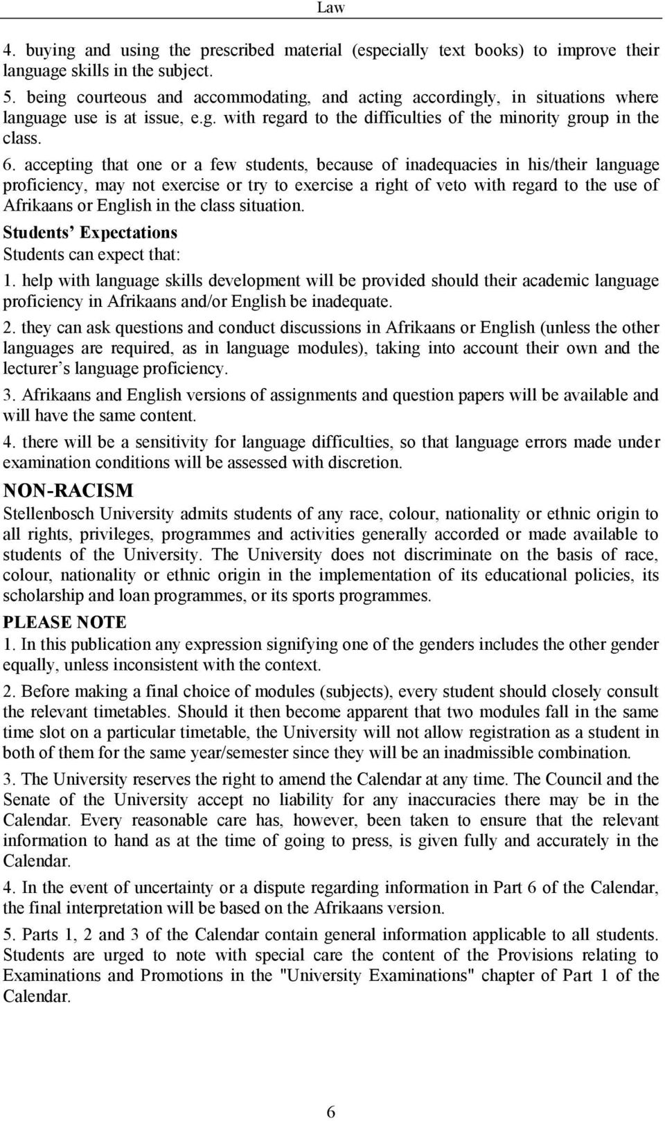 accepting that one or a few students, because of inadequacies in his/their language proficiency, may not exercise or try to exercise a right of veto with regard to the use of Afrikaans or English in