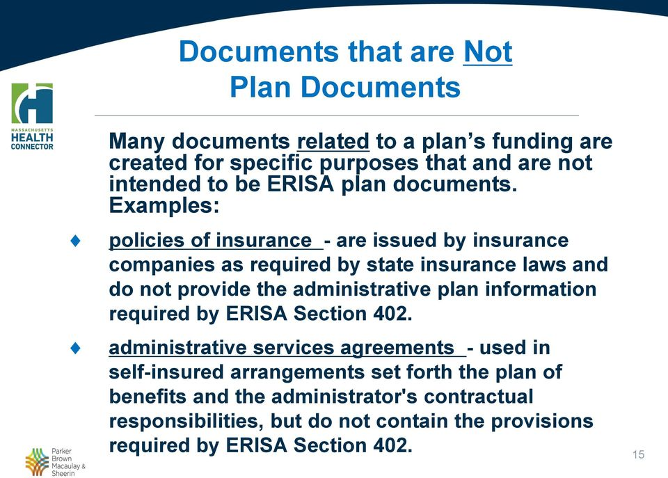 Examples: policies of insurance - are issued by insurance companies as required by state insurance laws and do not provide the administrative