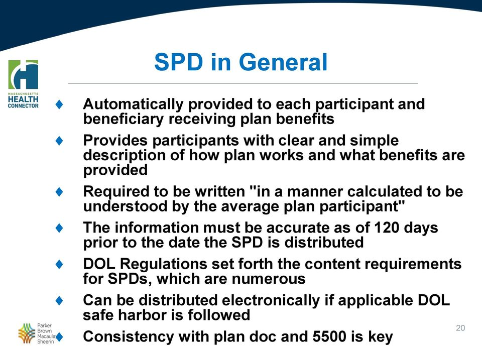 "participant"" The information must be accurate as of 120 days prior to the date the SPD is distributed DOL Regulations set forth the content"