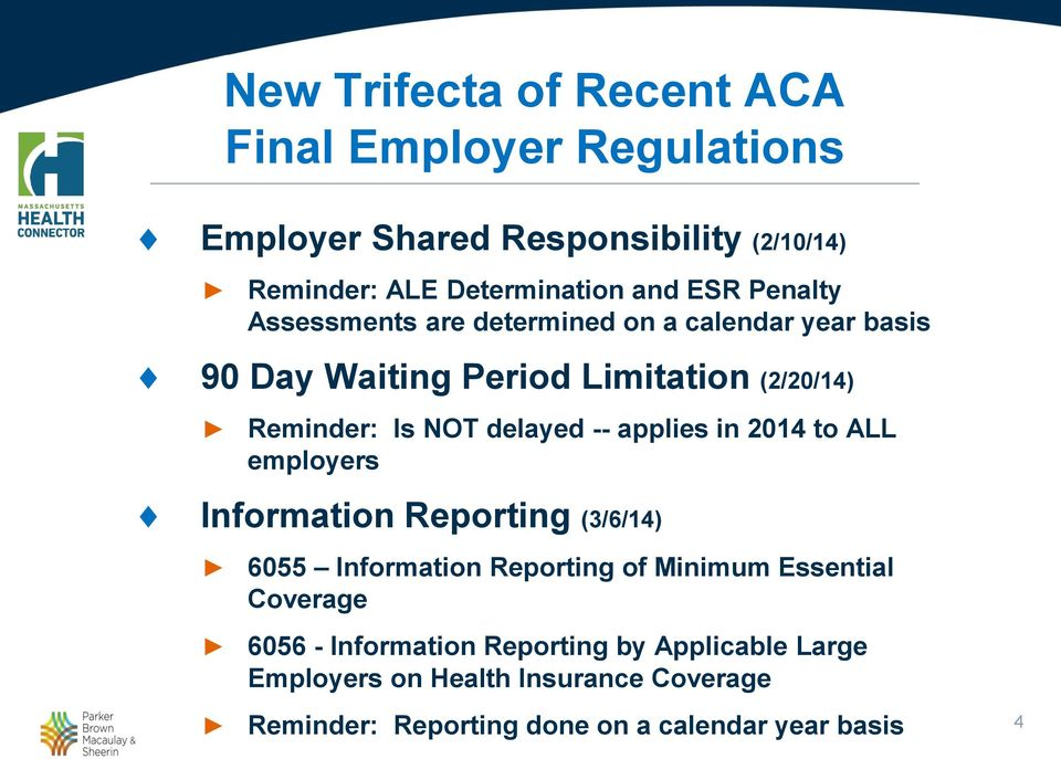 applies in 2014 to ALL employers Information Reporting (3/6/14) 6055 Information Reporting of Minimum Essential Coverage 6056 -