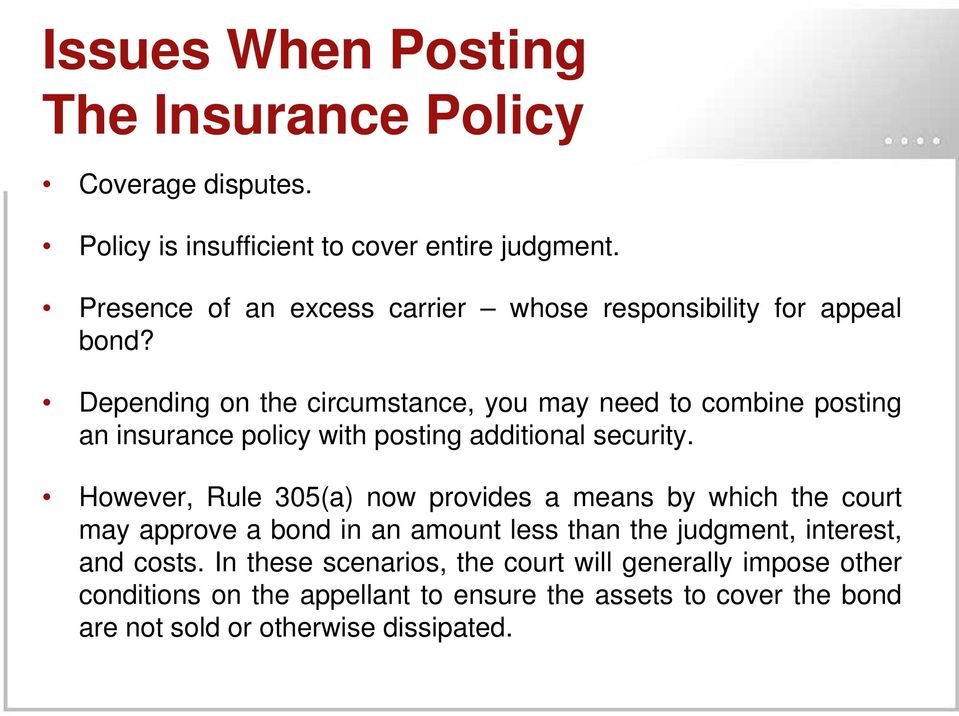 Depending on the circumstance, you may need to combine posting an insurance policy with posting additional security.
