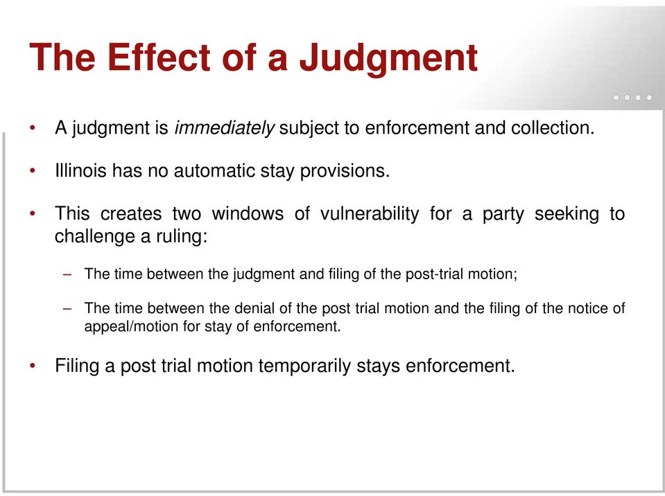 This creates two windows of vulnerability for a party seeking to challenge a ruling: The time between the judgment