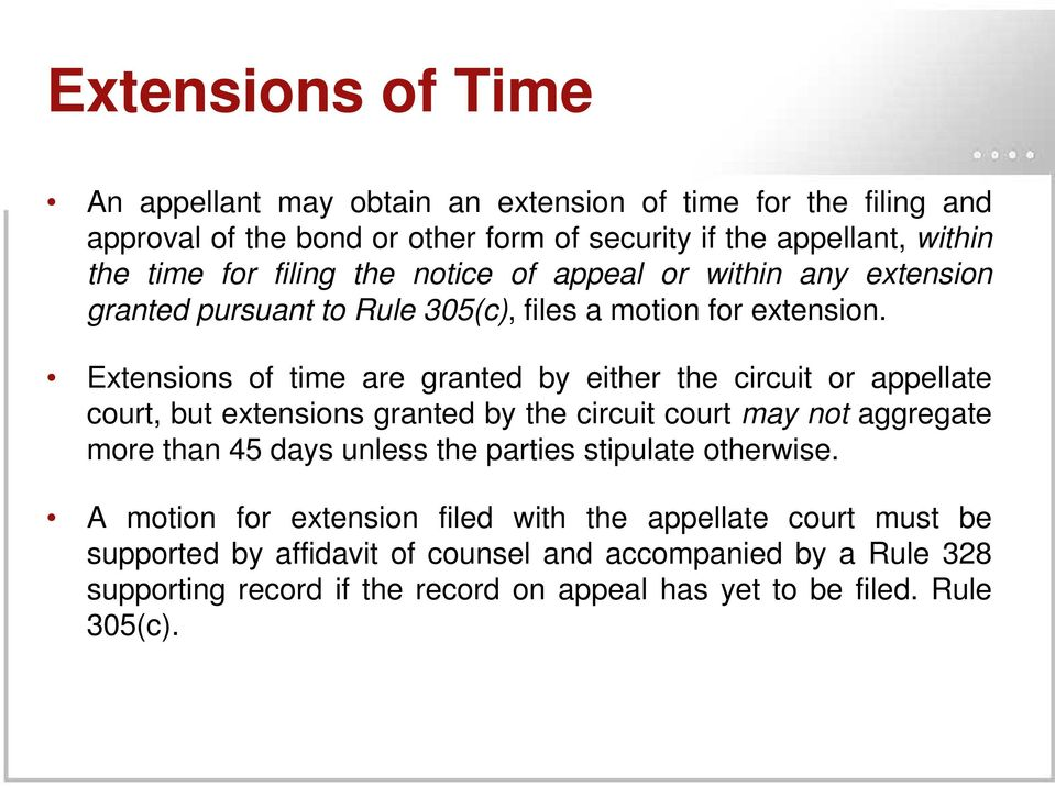 Extensions of time are granted by either the circuit or appellate court, but extensions granted by the circuit court may not aggregate more than 45 days unless the