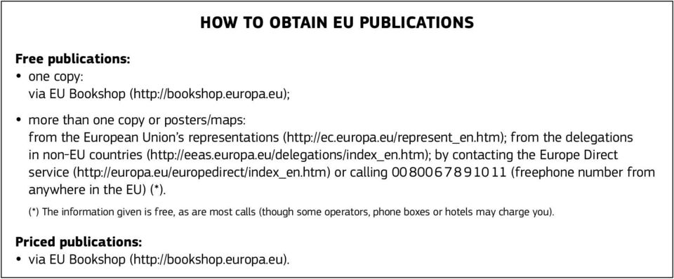 htm); from the delegations in non-eu countries (http://eeas.europa.eu/delegations/index_en.htm); by contacting the Europe Direct service (http://europa.