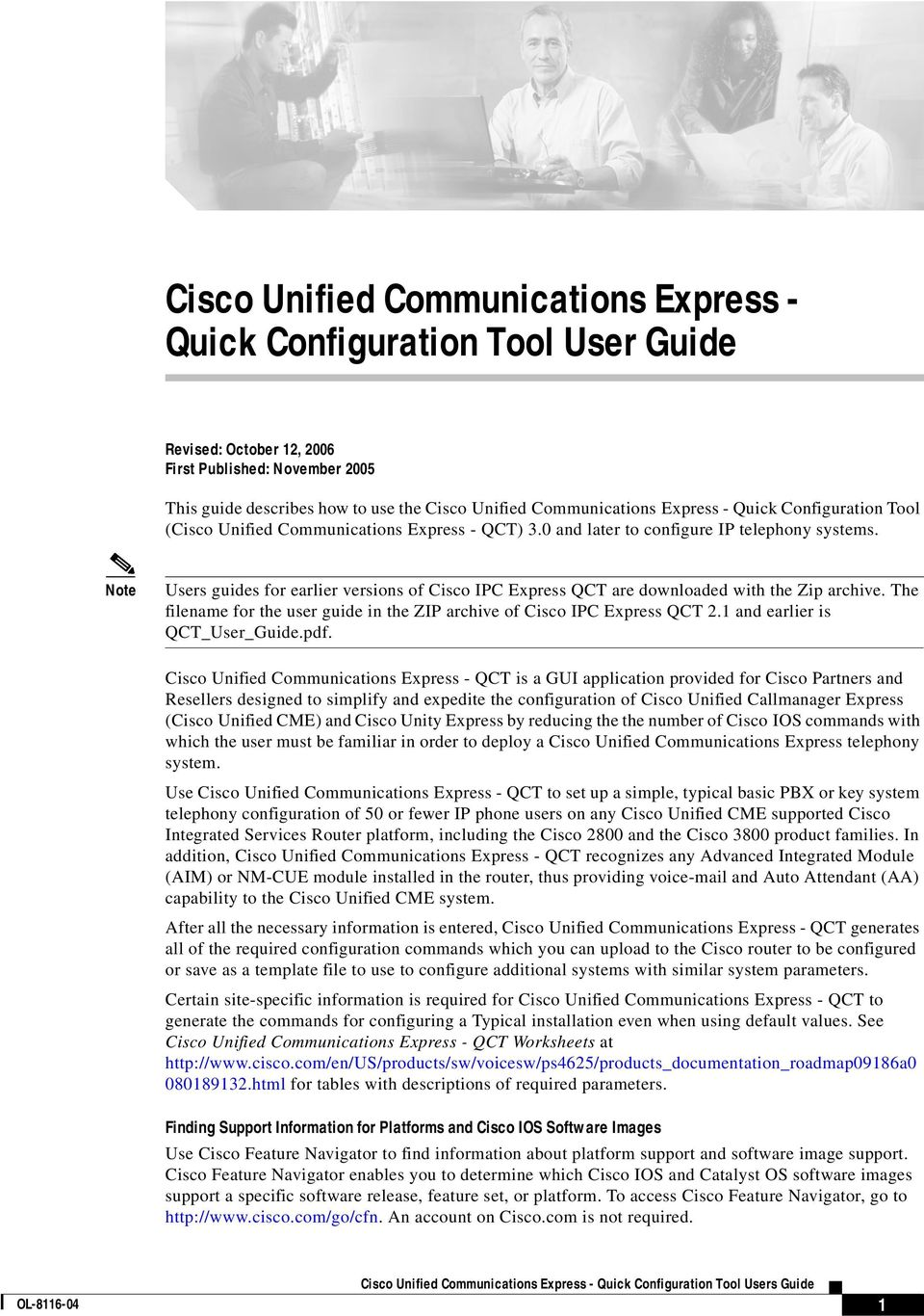 Note Users guides for earlier versions of Cisco IPC Express QCT are downloaded with the Zip archive. The filename for the user guide in the ZIP archive of Cisco IPC Express QCT 2.