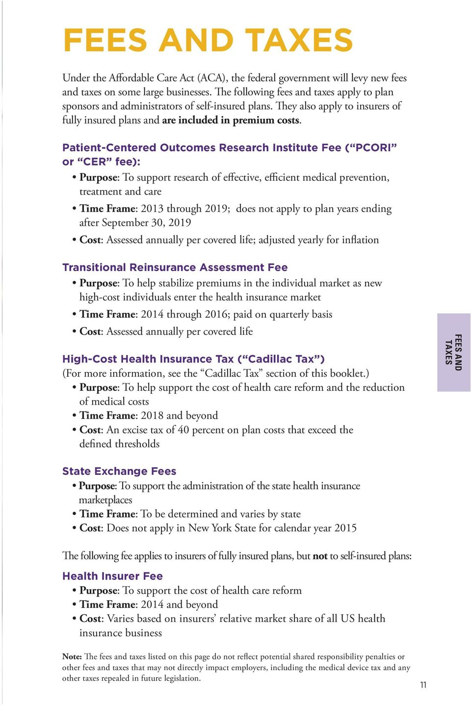 Patient-Centered Outcomes Research Institute Fee ( PCORI or CER fee): Purpose: To support research of effective, efficient medical prevention, treatment and care Time Frame: 2013 through 2019; does