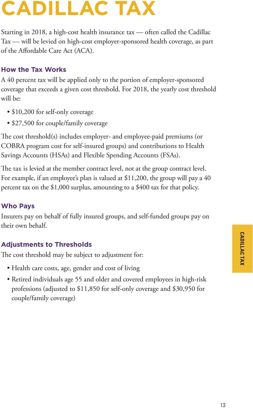 For 2018, the yearly cost threshold will be: $10,200 for self-only coverage $27,500 for couple/family coverage The cost threshold(s) includes employer- and employee-paid premiums (or COBRA program