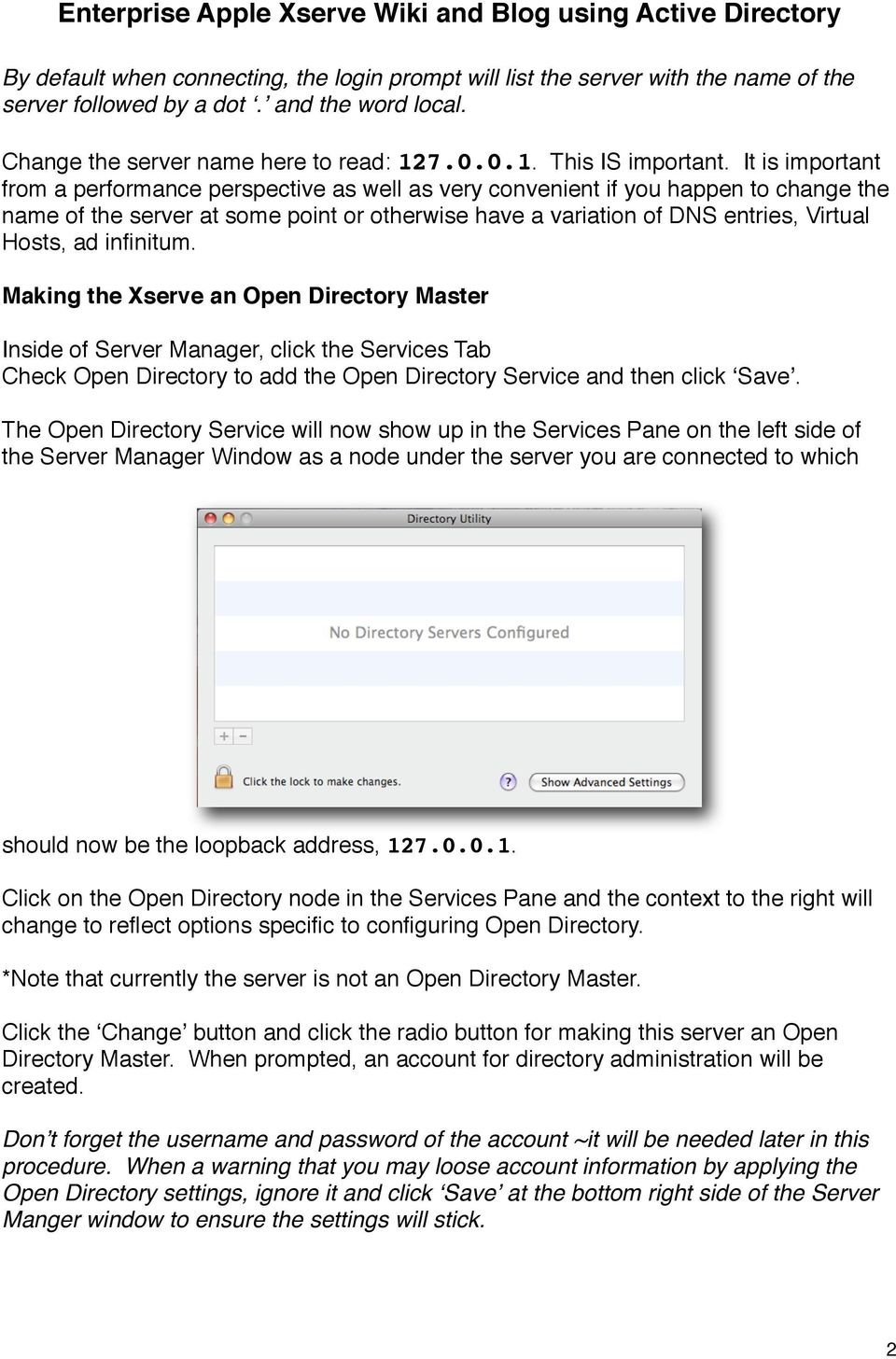 infinitum. Making the Xserve an Open Directory Master Inside of Server Manager, click the Services Tab Check Open Directory to add the Open Directory Service and then click ʻSave'.