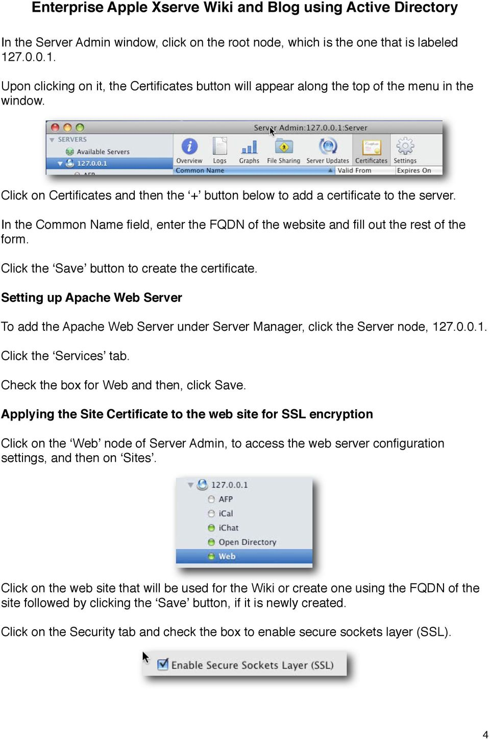 Click the ʻSave' button to create the certificate. Setting up Apache Web Server To add the Apache Web Server under Server Manager, click the Server node, 127.0.0.1. Click the ʻServices' tab.