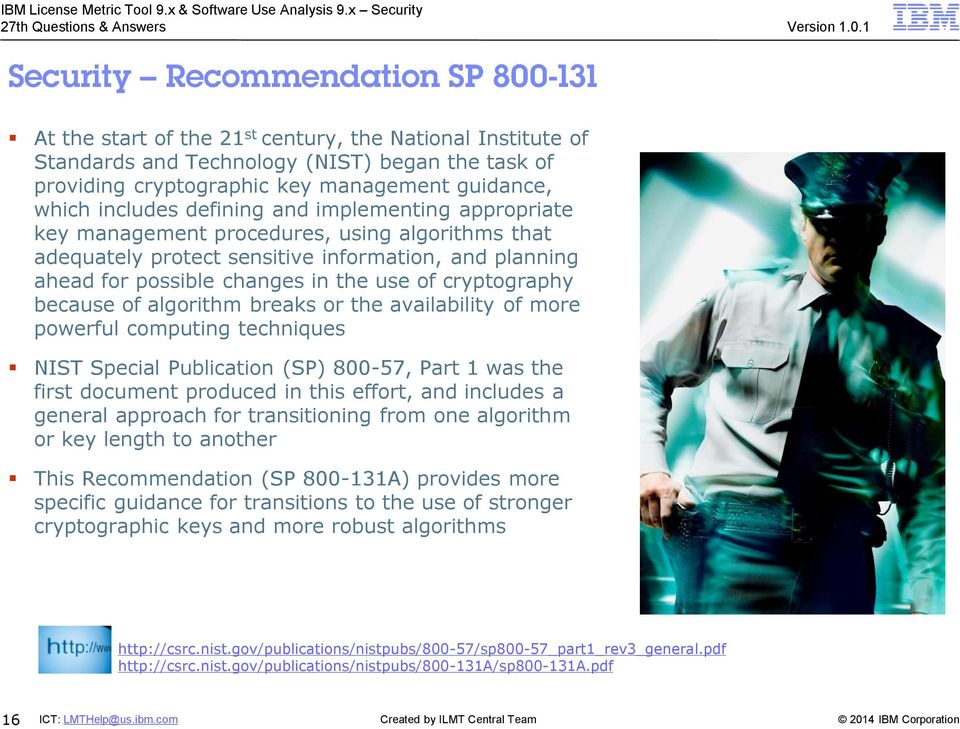 algorithm breaks or the availability of more powerful computing techniques NIST Special Publication (SP) 800-57, Part 1 was the first document produced in this effort, and includes a general approach