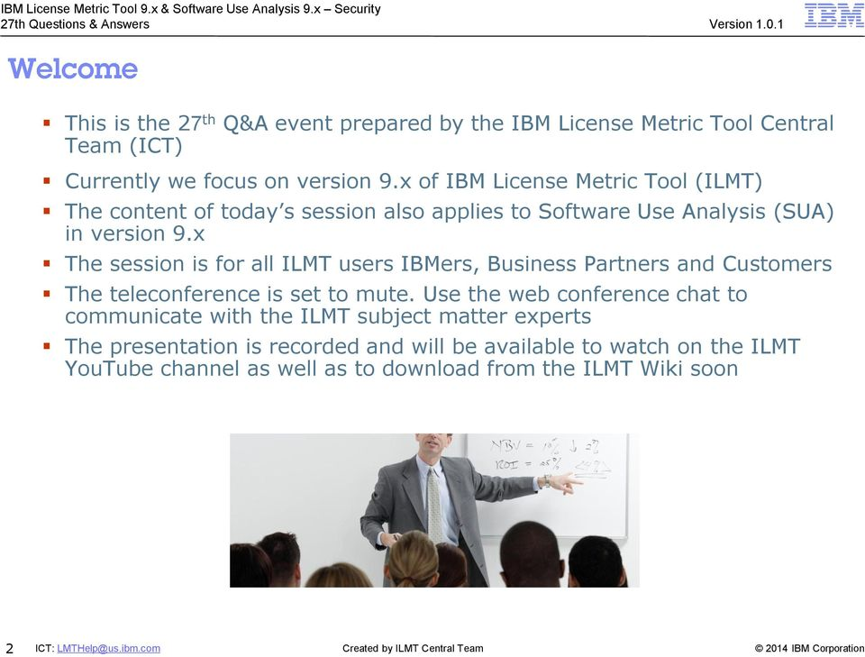 x The session is for all ILMT users IBMers, Business Partners and Customers The teleconference is set to mute.