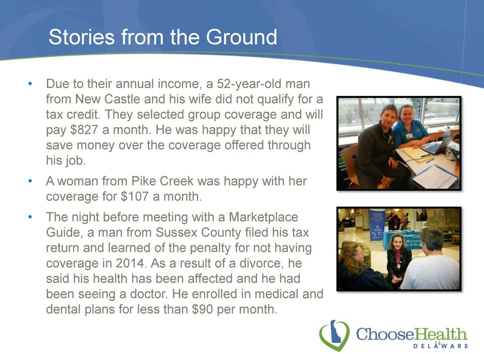 A woman from Pike Creek was happy with her coverage for $107 a month.