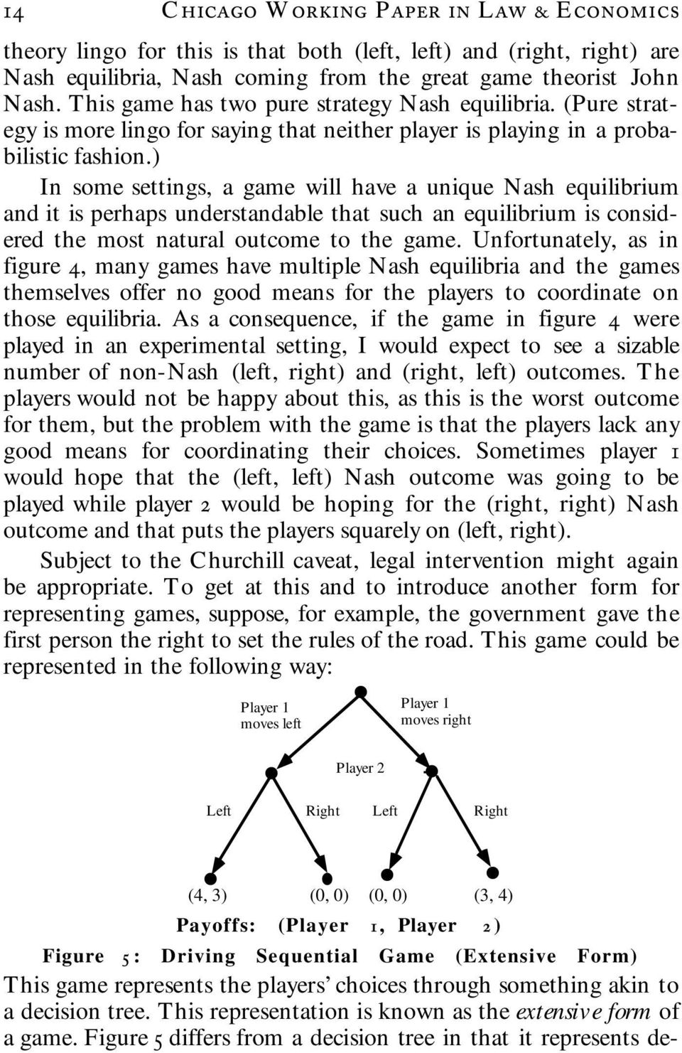 ) In some settings, a game will have a unique Nash equilibrium and it is perhaps understandable that such an equilibrium is considered the most natural outcome to the game.