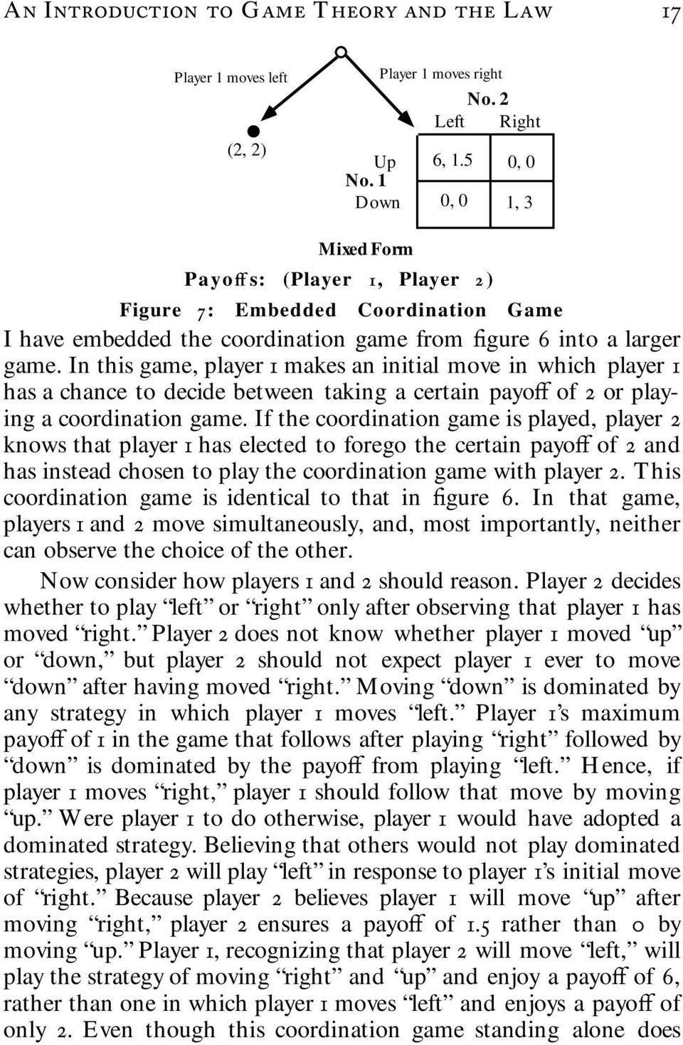 In this game, player 1 makes an initial move in which player 1 has a chance to decide between taking a certain payoff of 2 or playing a coordination game.