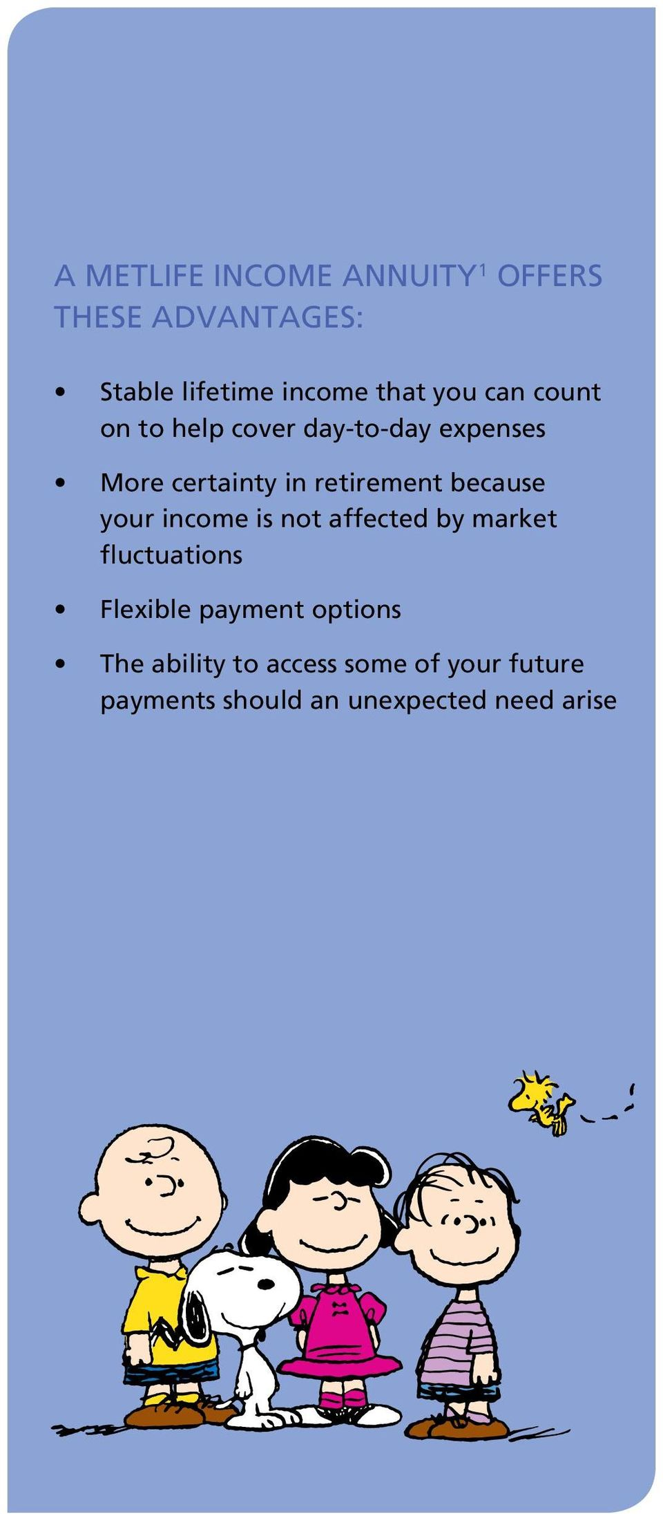 because your income is not affected by market fluctuations Flexible payment