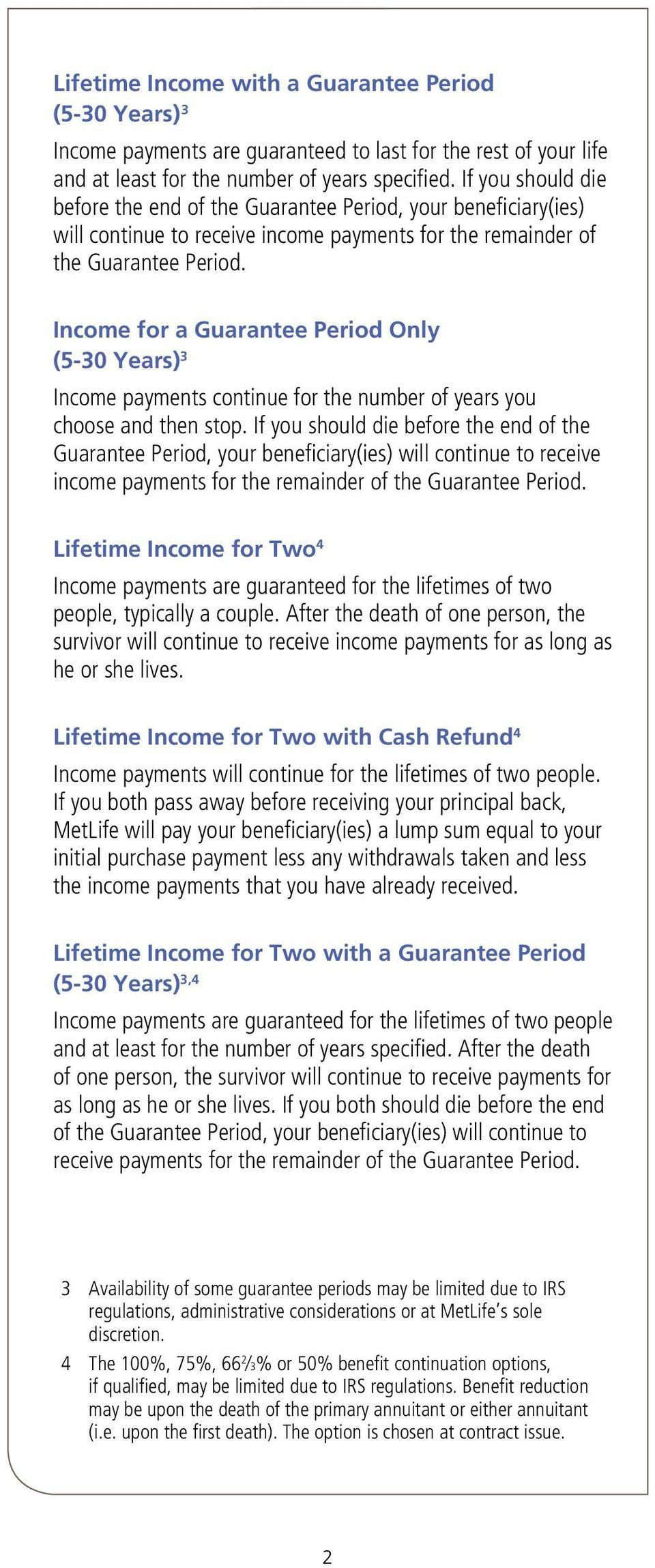 Income for a Guarantee Period Only (5-30 Years) 3 Income payments continue for the number of years you choose and then stop.