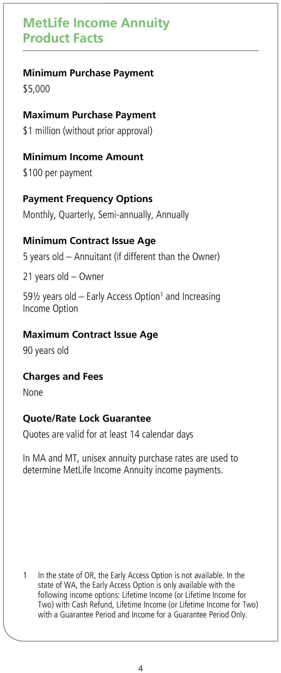 Option Maximum Contract Issue Age 90 years old Charges and Fees None Quote/Rate Lock Guarantee Quotes are valid for at least 14 calendar days In MA and MT, unisex annuity purchase rates are used to