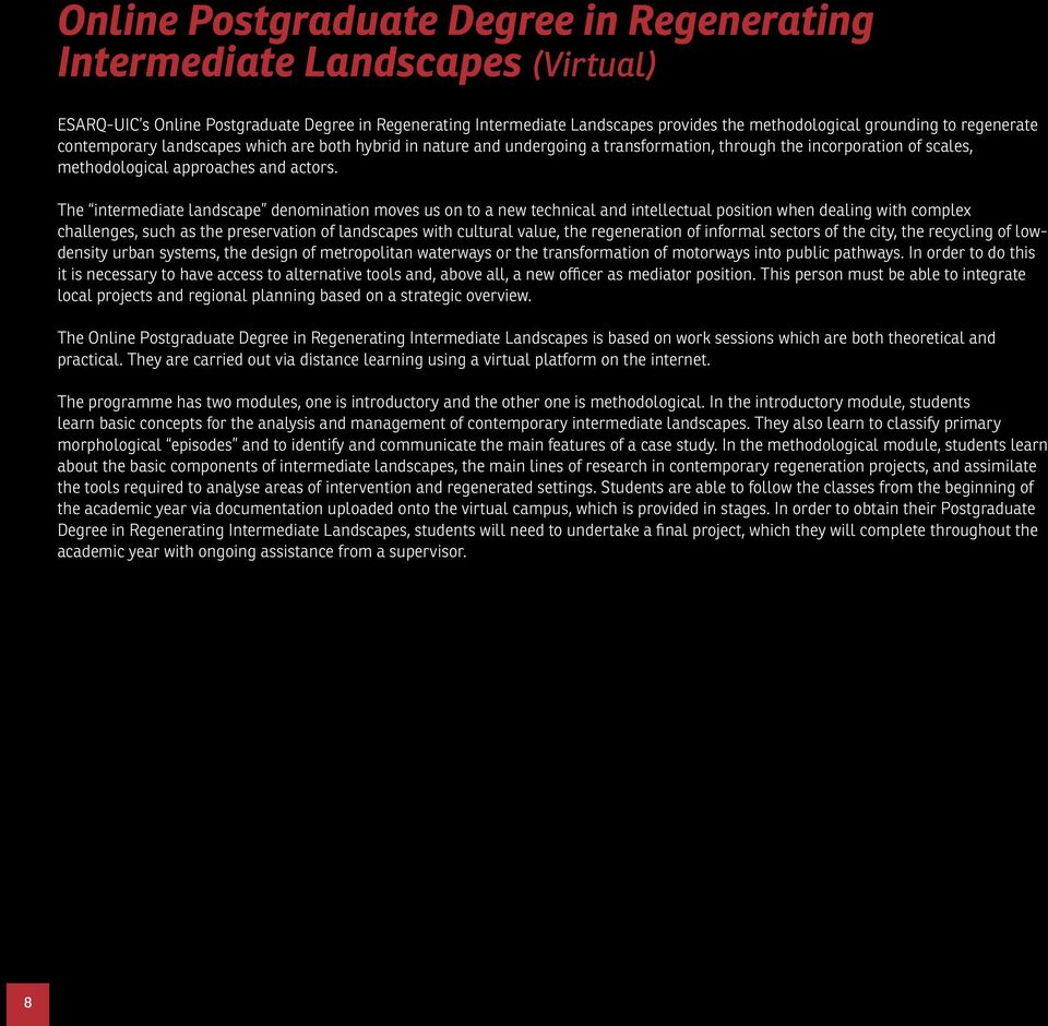The intermediate landscape denomination moves us on to a new technical and intellectual position when dealing with complex challenges, such as the preservation of landscapes with cultural value, the