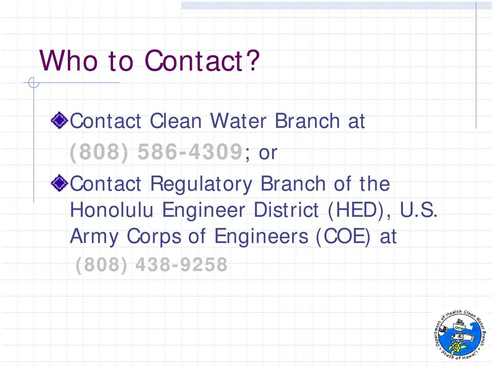 or Contact Regulatory Branch of the Honolulu