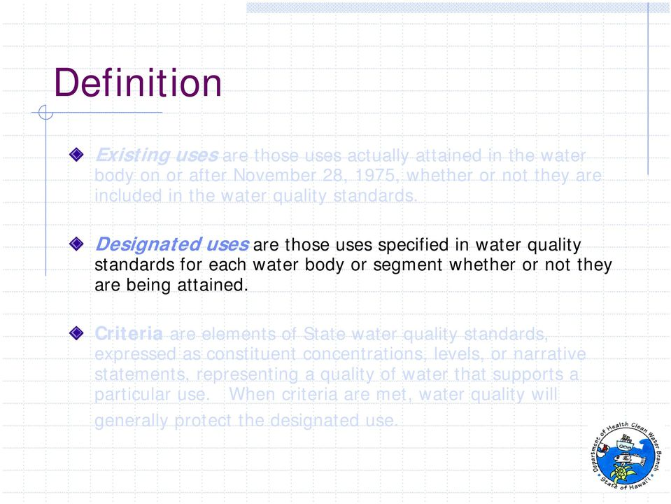 Designated uses are those uses specified in water quality standards for each water body or segment whether or not they are being attained.