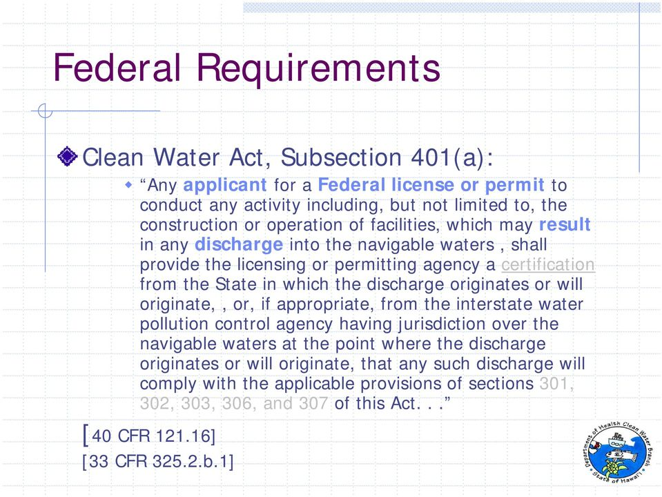 discharge originates or will originate,, or, if appropriate, from the interstate water pollution control agency having jurisdiction over the navigable waters at the point where the