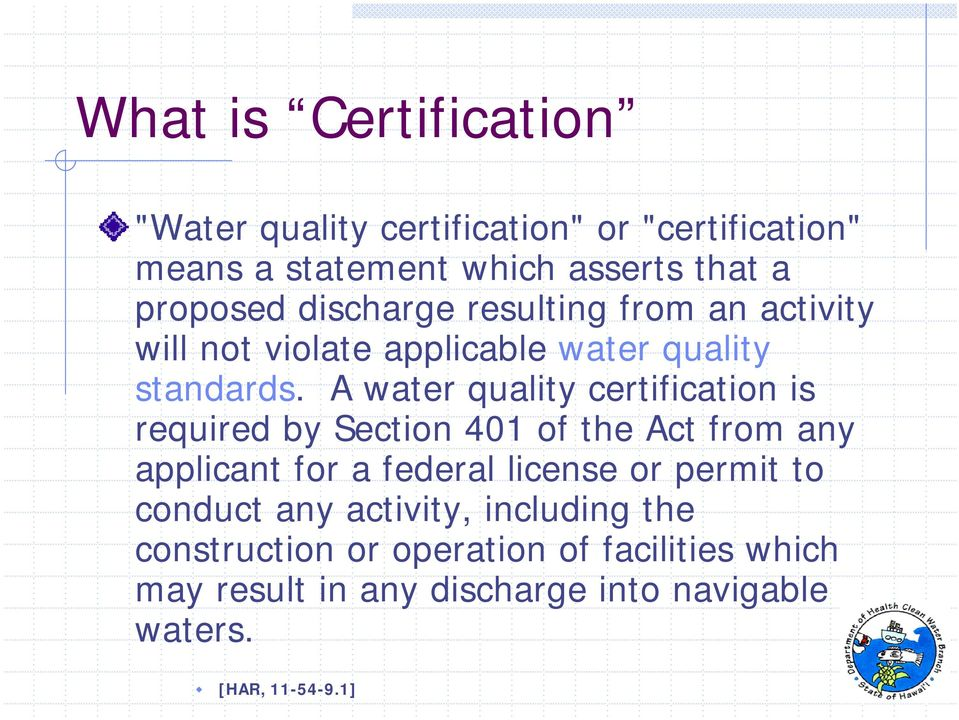 A water quality certification is required by Section 401 of the Act from any applicant for a federal license or permit