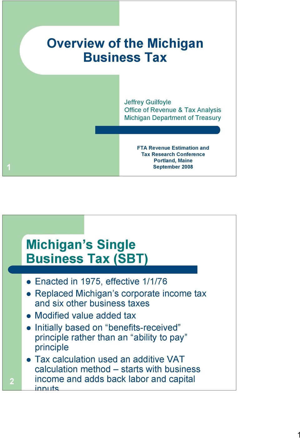 Michigan s corporate income tax and six other business taxes Modified value added tax Initially based on benefits-received principle rather than