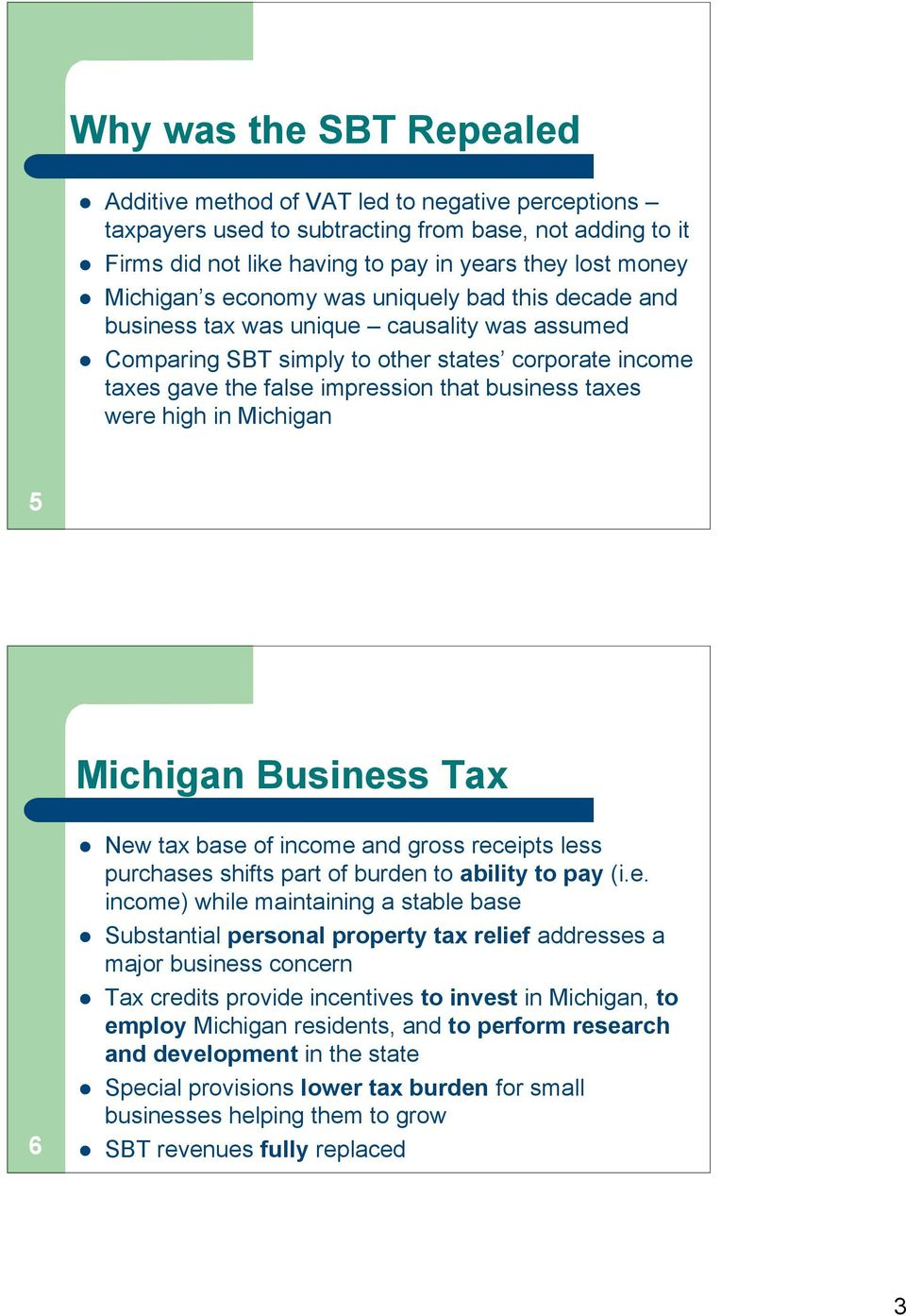 taxes were high in Michigan 5 Michigan Business Tax 6 New tax base of income and gross receipts less purchases shifts part of burden to ability to pay (i.e. income) while maintaining a stable base