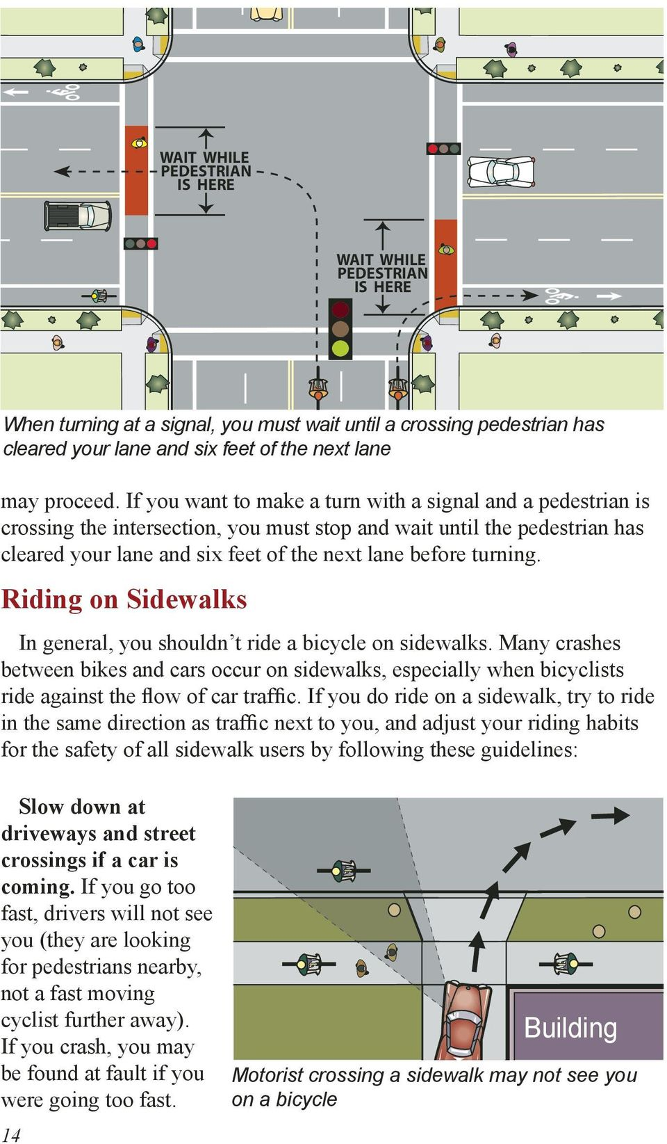 Riding on Sidewalks In general, you shouldn t ride a bicycle on sidewalks. Many crashes between bikes and cars occur on sidewalks, especially when bicyclists ride against the flow of car traffic.