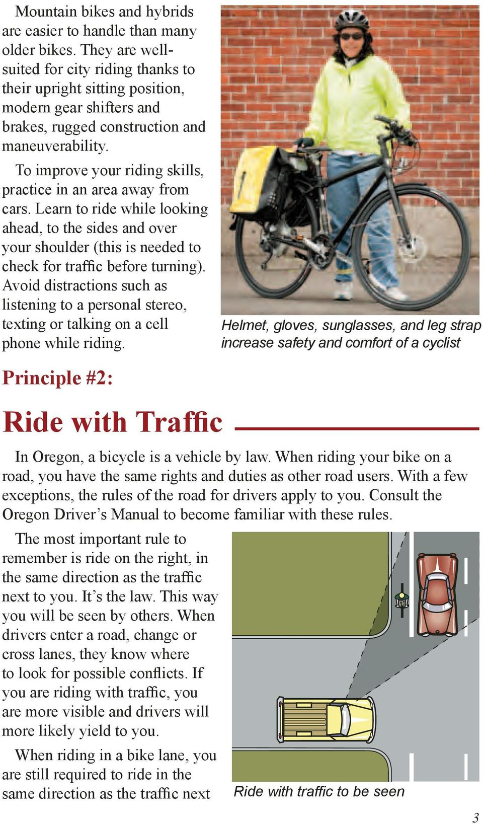 To improve your riding skills, practice in an area away from cars. Learn to ride while looking ahead, to the sides and over your shoulder (this is needed to check for traffic before turning).