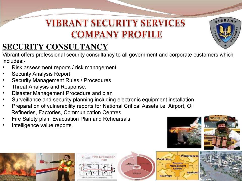 Disaster Management Procedure and plan Surveillance and security planning including electronic equipment installation Preparation of vulnerability