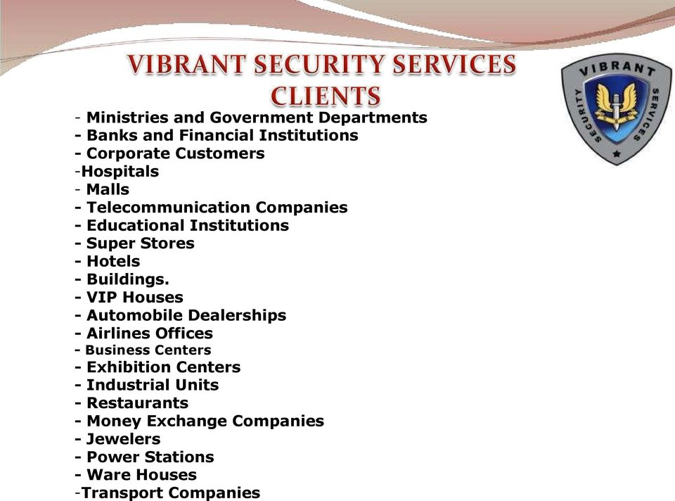 - VIP Houses - Automobile Dealerships - Airlines Offices - Business Centers - Exhibition Centers -