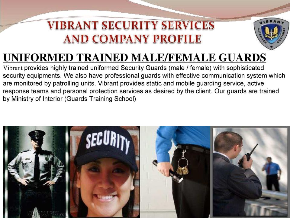 We also have professional guards with effective communication system which are monitored by patrolling units.