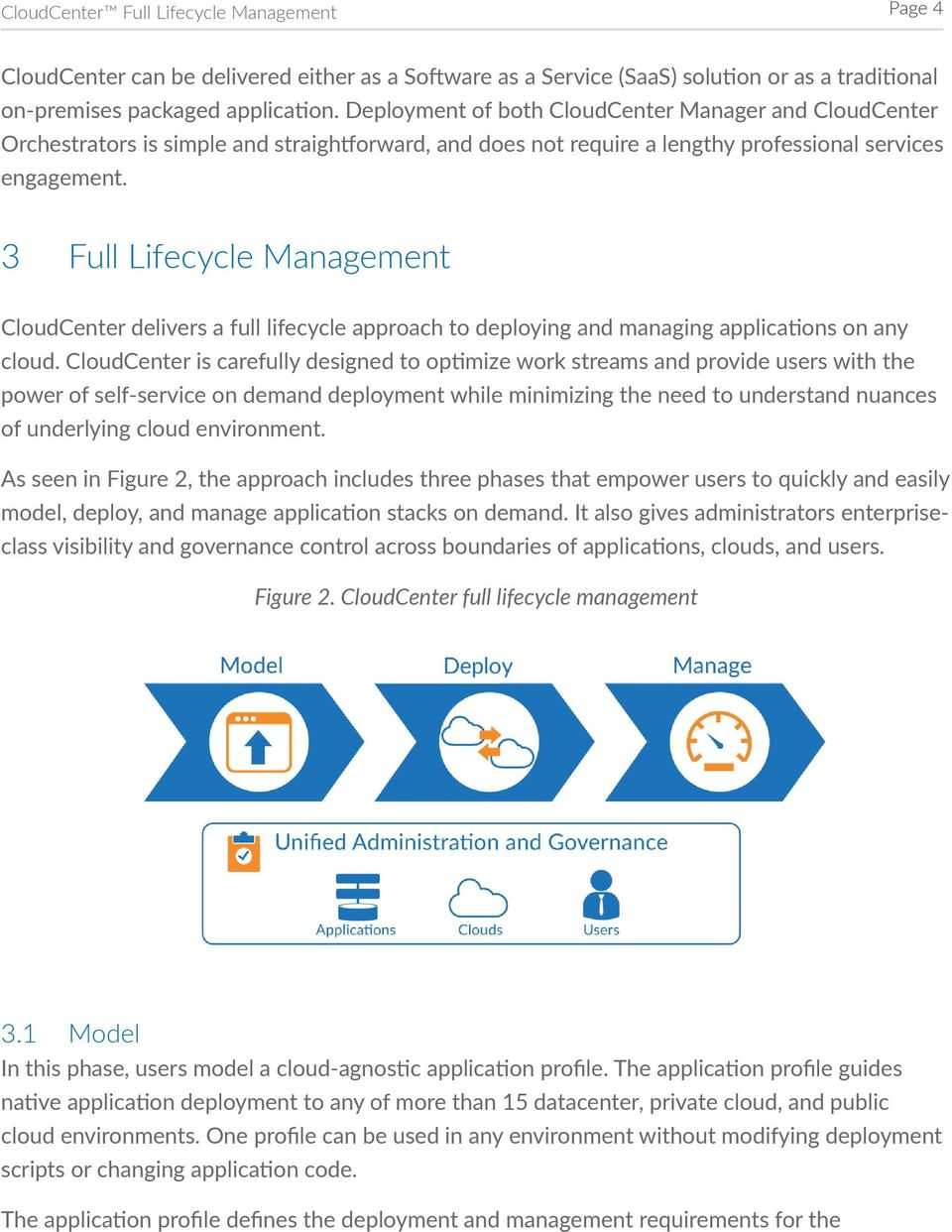 3 Full Lifecycle Management CloudCenter delivers a full lifecycle approach to deploying and managing applications on any cloud.