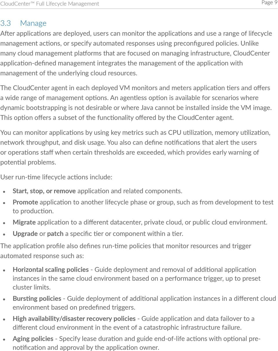 Unlike many cloud management platforms that are focused on managing infrastructure, CloudCenter application-defined management integrates the management of the application with management of the