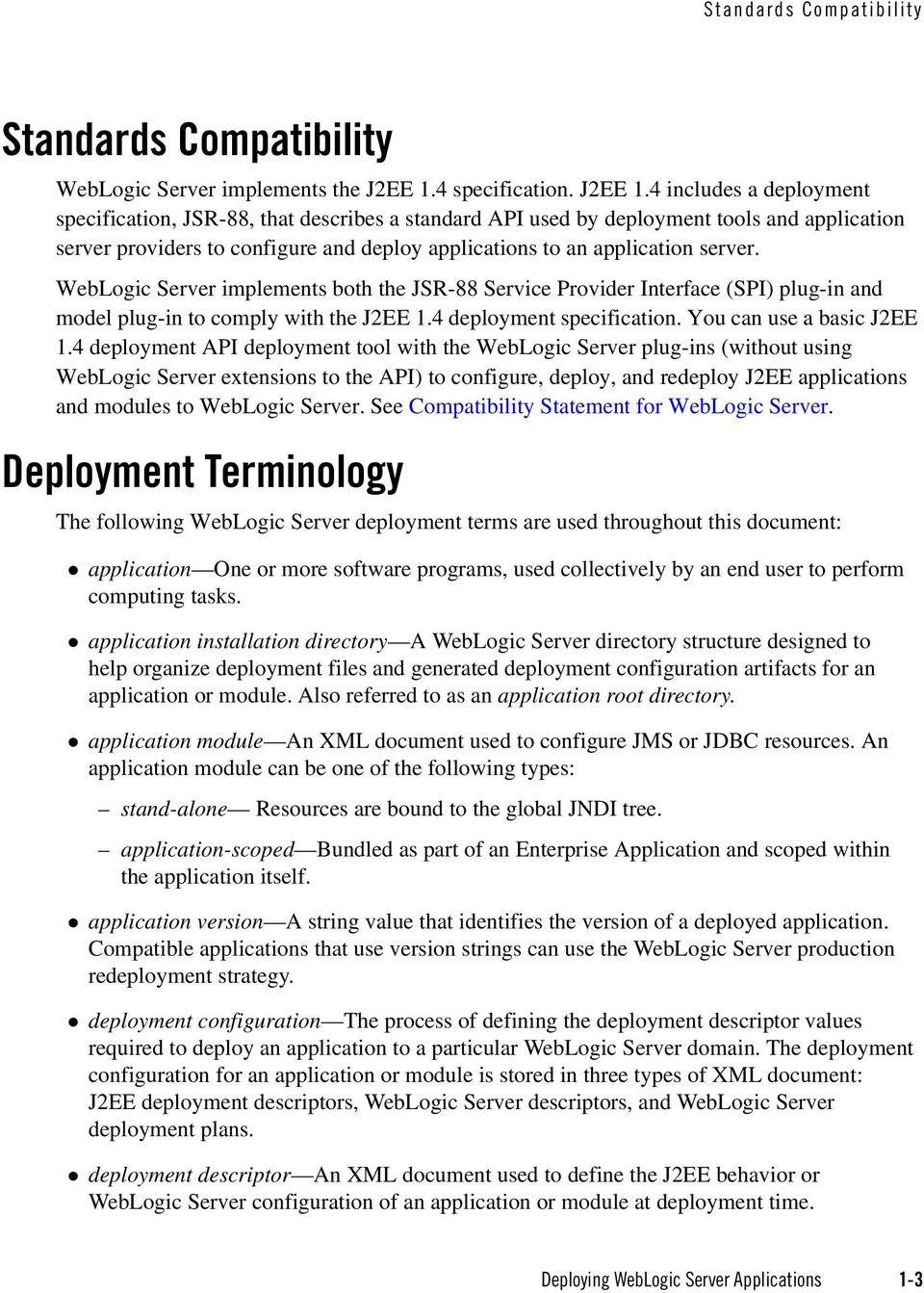 4 includes a deployment specification, JSR-88, that describes a standard API used by deployment tools and application server providers to configure and deploy applications to an application server.
