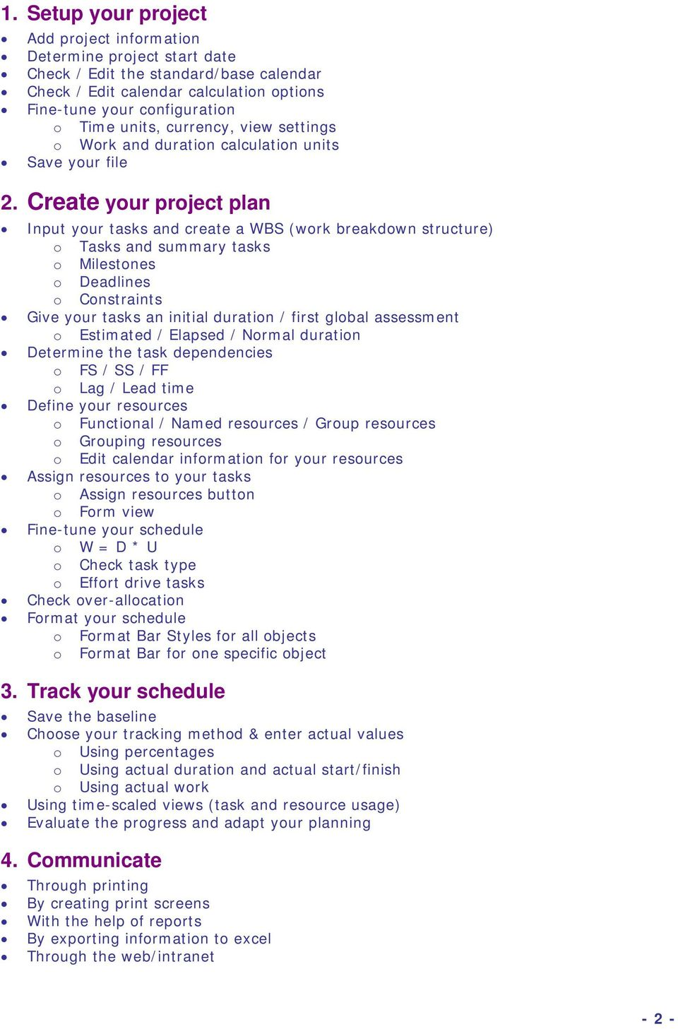 Create your project plan Input your tasks and create a WBS (work breakdown structure) o Tasks and summary tasks o Milestones o Deadlines o Constraints Give your tasks an initial duration / first
