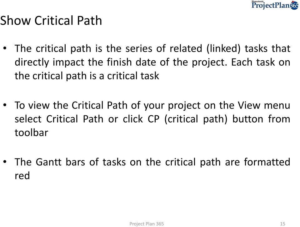 Each task on the critical path is a critical task To view the Critical Path of your project
