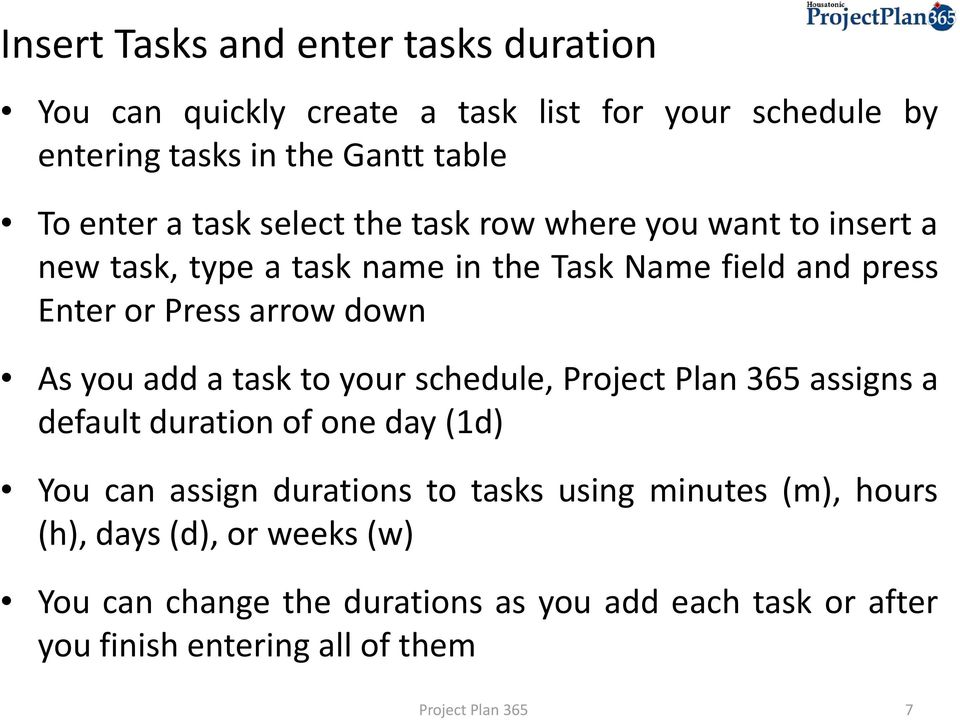 Press arrow down As you add a task to your schedule, assigns a default duration of one day (1d) You can assign durations to tasks