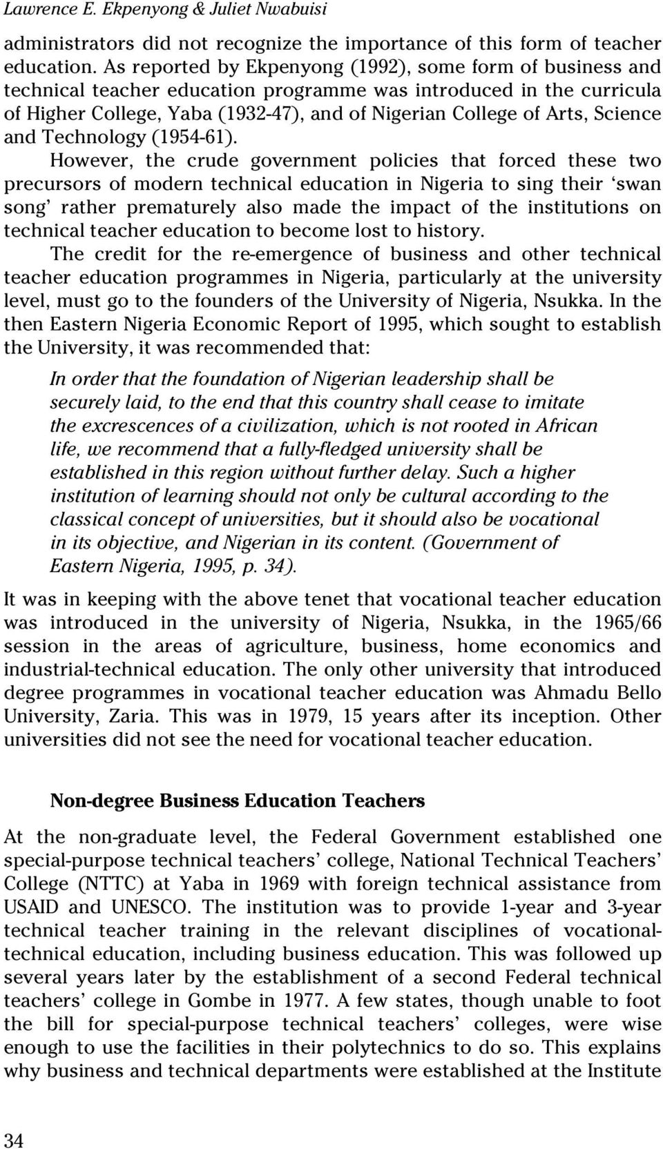 teacher education in nigeria in the International journal of humanities and social science vol 3 no 5 march 2013 267 a critique of teaching profession and teacher education in nigeria.