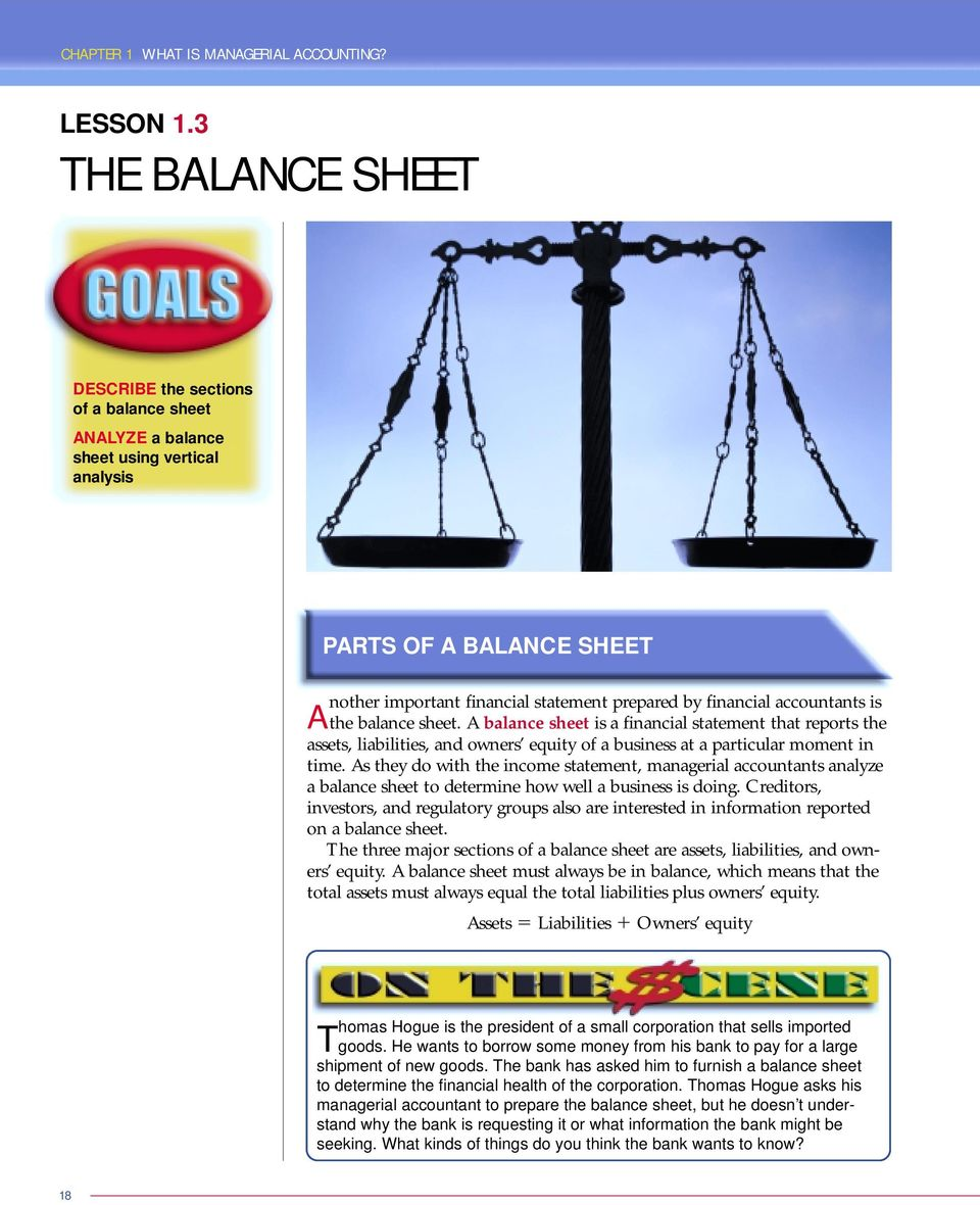 accountants is Athe balance sheet. A balance sheet is a financial statement that reports the assets, liabilities, and owners equity of a business at a particular moment in time.
