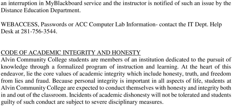 CODE OF ACADEMIC INTEGRITY AND HONESTY Alvin Community College students are members of an institution dedicated to the pursuit of knowledge through a formalized program of instruction and learning.