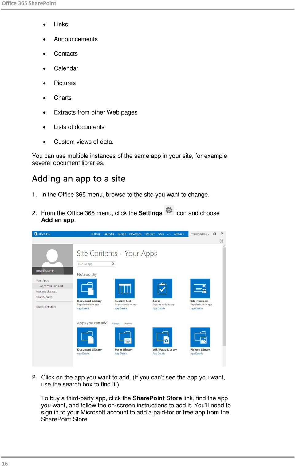 In the Office 365 menu, browse to the site you want to change. 2. From the Office 365 menu, click the Settings icon and choose Add an app. 2. Click on the app you want to add.
