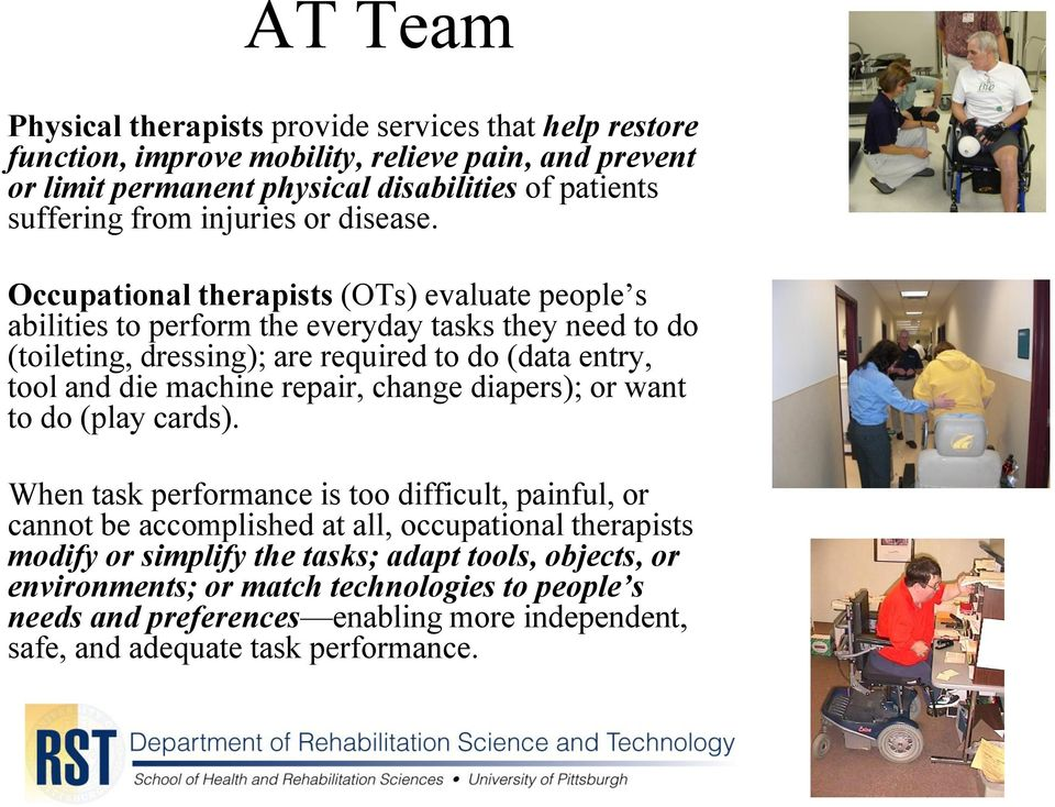 Occupational therapists (OTs) evaluate people s abilities to perform the everyday tasks they need to do (toileting, dressing); are required to do (data entry, tool and die machine