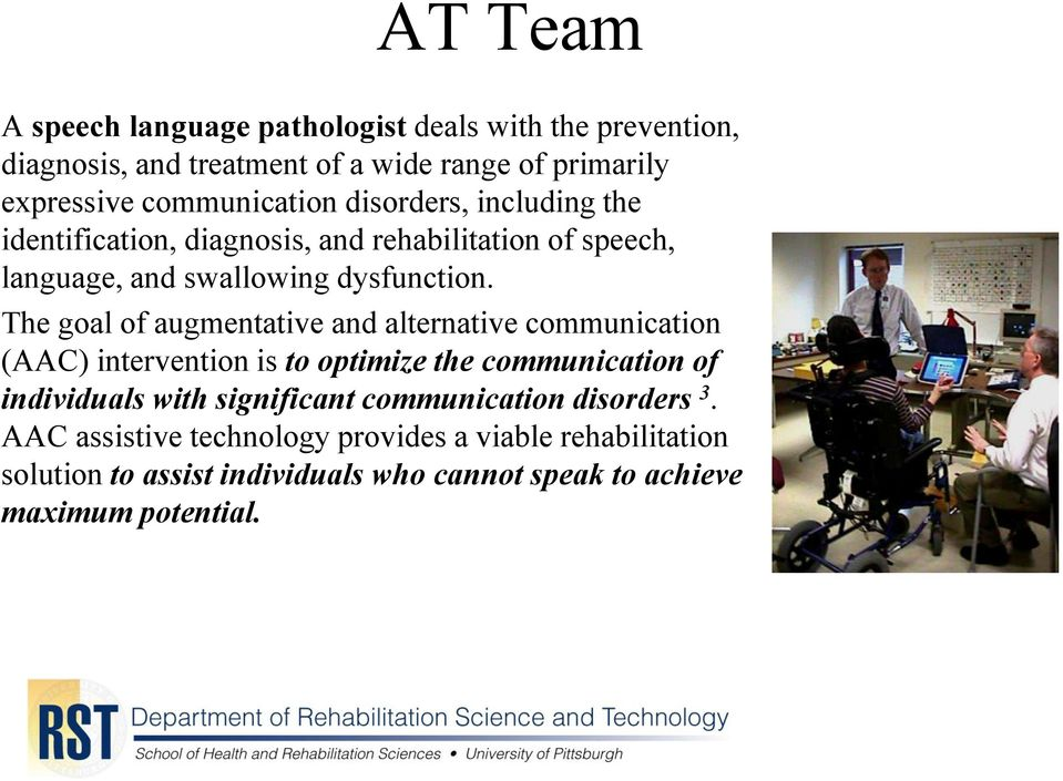 The goal of augmentative and alternative communication (AAC) intervention is to optimize the communication of individuals with significant