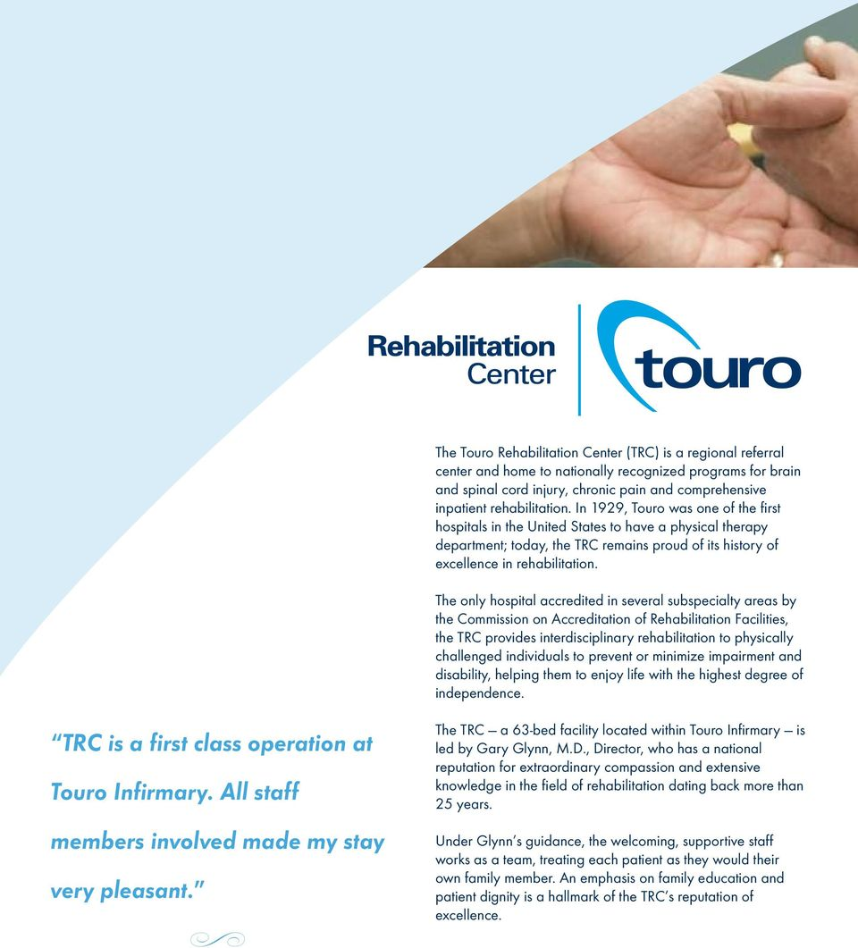 The only hospital accredited in several subspecialty areas by the Commission on Accreditation of Rehabilitation Facilities, the TRC provides interdisciplinary rehabilitation to physically challenged