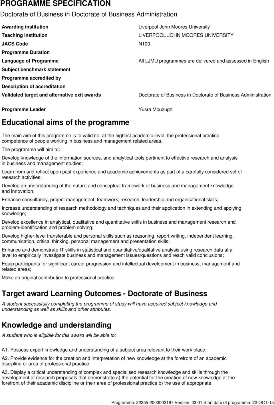 are delivered and assessed in English Doctorate of Business in Doctorate of Business Administration Programme Leader Yusra Mouzughi Educational aims of the programme The main aim of this programme is