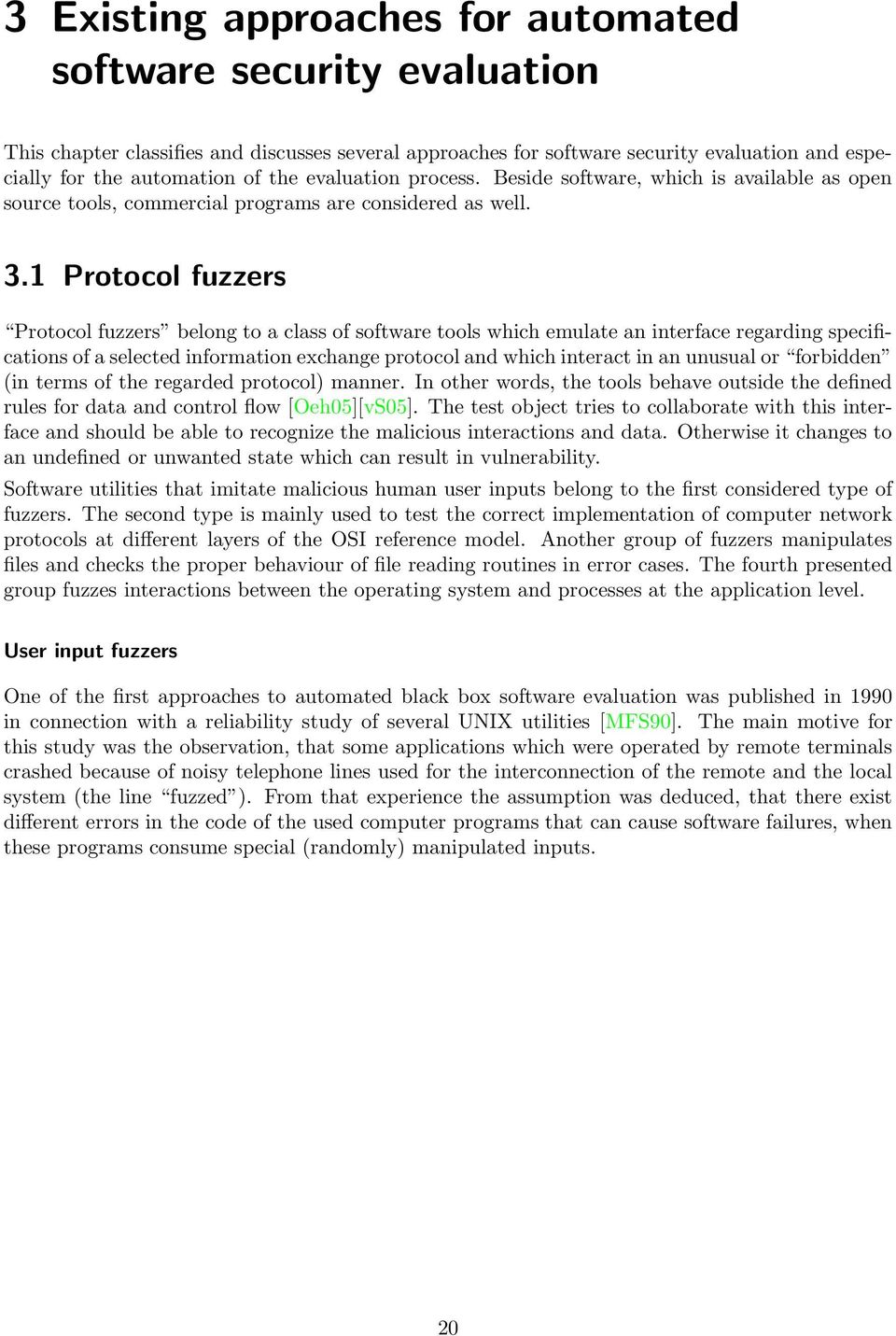 1 Protocol fuzzers Protocol fuzzers belong to a class of software tools which emulate an interface regarding specifications of a selected information exchange protocol and which interact in an