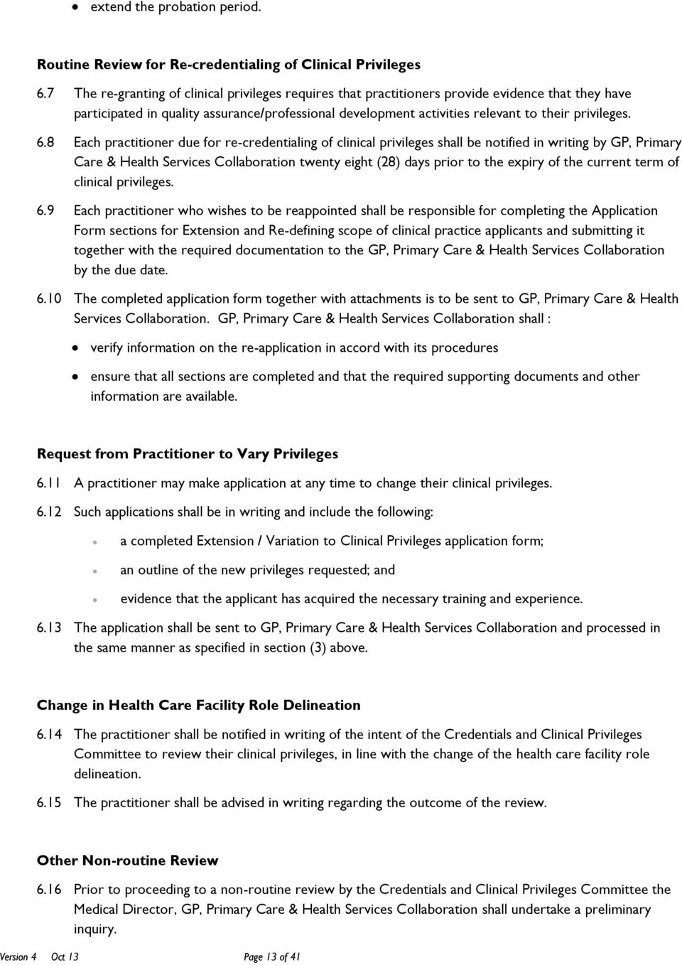6.8 Each practitioner due for re-credentialing of clinical privileges shall be notified in writing by GP, Primary Care & Health Services Collaboration twenty eight (28) days prior to the expiry of