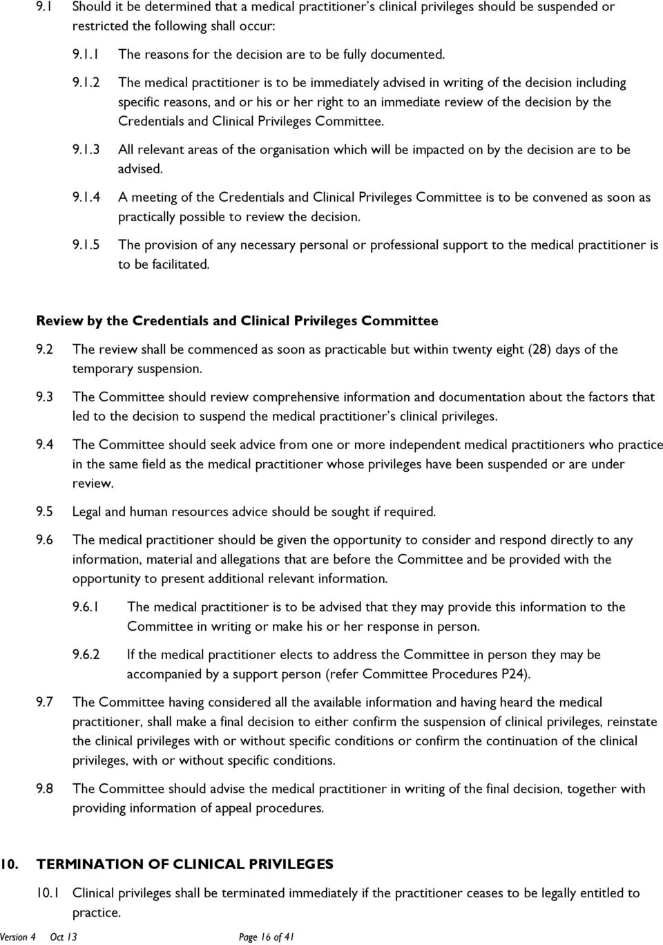 and Clinical Privileges Committee. 9.1.3 All relevant areas of the organisation which will be impacted on by the decision are to be advised. 9.1.4 A meeting of the Credentials and Clinical Privileges Committee is to be convened as soon as practically possible to review the decision.